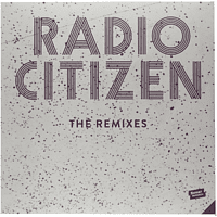 Radio Citizen - The Remixes [Vinyl]