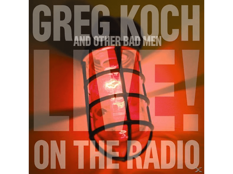 Greg & Other Bad Men Koch - Live On The Radio [CD]