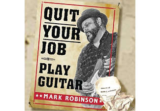 Mark Robinson - Quit Your Job-Play Guitar - (CD)