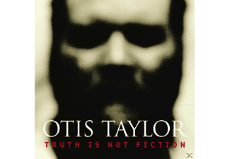 Otis Taylor - Truth Is Not Fiction - (CD)