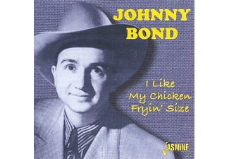 Johnny Bond - I Like My Chicken Fryin' Size - (CD)