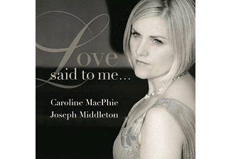 MacPhie, Caroline / Middleton, Joseph - Love said to me... - (CD)