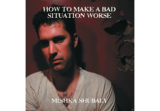 Mishka Shubaly - HOW TO MAKE A BAD SITUATION WORSE - (Vinyl)