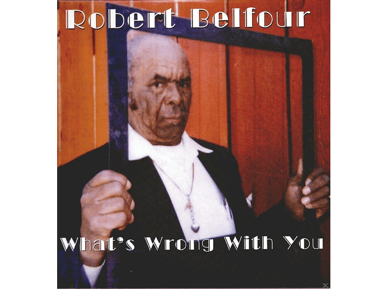 Robert Belfour - What's Wrong With You [Vinyl]