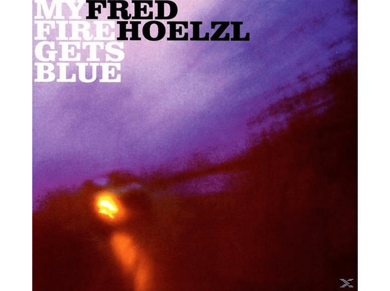 Fred Hoelzl - My Fire Gets Blue [CD]