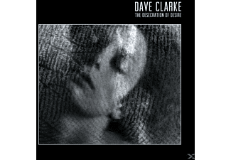 Dave Clarke - The Desecration of Desire - (CD)