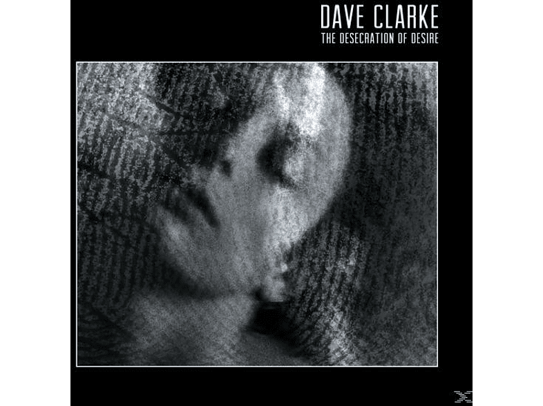 Dave Clarke - The Desecration of Desire [Vinyl]