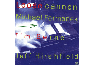 FORMANE/BERNE/HIRSHFIELD, Tim Berne, Michael Formanek, Hirshfield J. - Loose Cannon - (CD)