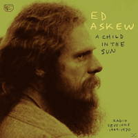 Ed Askew - A Child In The Sun: Radio Sessions 1969-1970 [Vinyl]