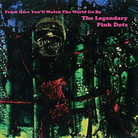 The Legendary Pink Dots - From Here You'll Watch The World Go By [Vinyl]