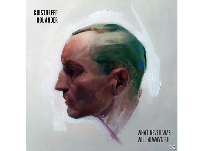 Kristoffer Bolander - What Never Was Will Always Be [LP + Bonus-CD]