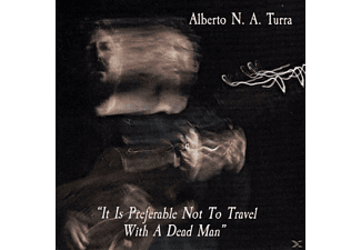 Alberto Turra - It Is Preferable Not To Travel With A Dead Man - (CD)
