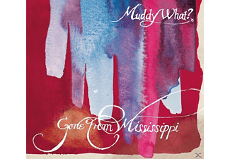 Muddy What? - Gone From Mississippi - (CD)