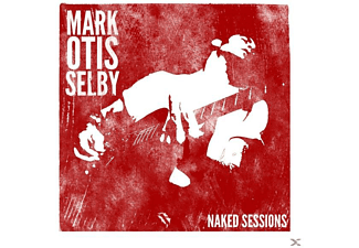 Mark Selby - Mark Otis Selby-Naked Session - (CD)