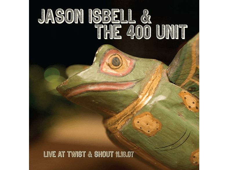 Isbell, Jason / 400 Unit, The - Live From Twist & Shout 11.16.07 [CD]