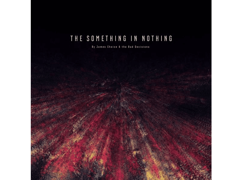 James Choice & The Bad Decisions - The Something In Nothing [CD]
