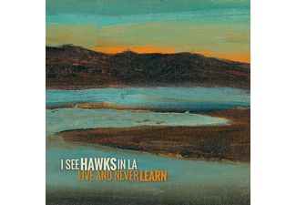 I See Hawks In L.A. - Live And Never Learn - (CD)