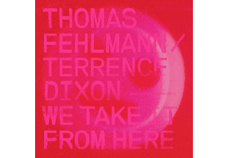 THOMAS FEHLMANN/TERRENCE DIXON - WE TAKE IT FROM HERE - (Vinyl)