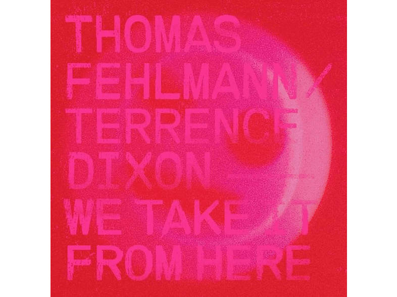 THOMAS FEHLMANN/TERRENCE DIXON - WE TAKE IT FROM HERE [Vinyl]
