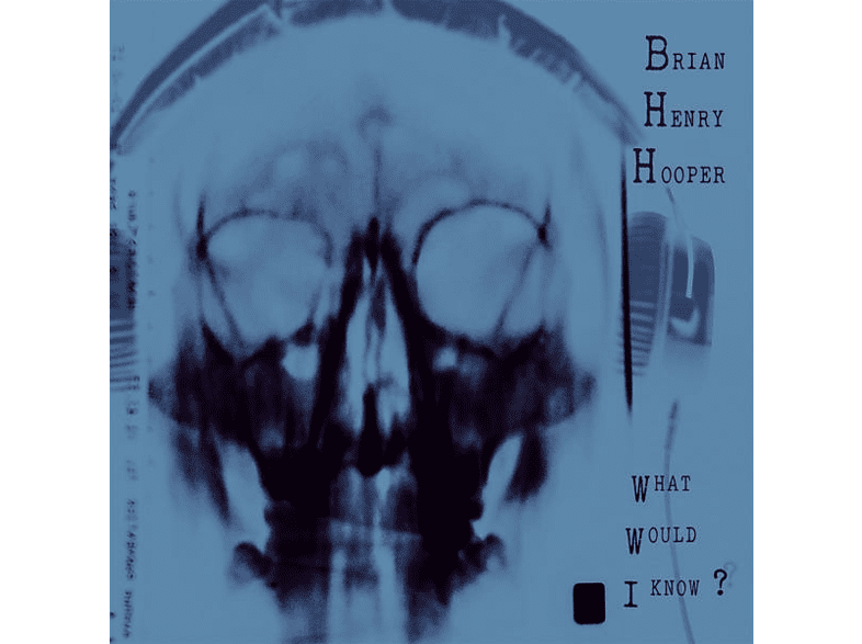 Brian Henry Hooper - What Would I Know? [Vinyl]