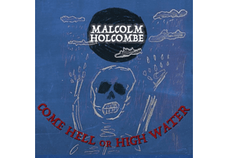 Malcolm Holcombe - Come Hell Or High Water - (CD)