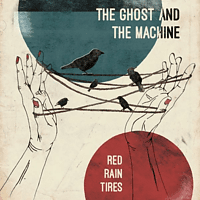 The Ghost And The Machine - Red Rain Tires (180g LP+MP3) [LP + Download]