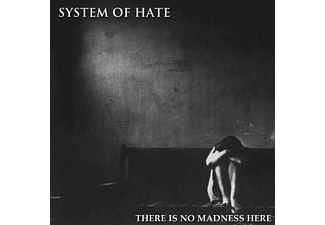 System Of Hate - There Is No Madness Here - (CD)