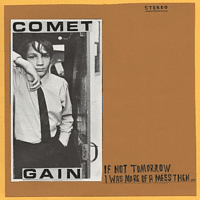 Comet Gain - If Not Tomorrow/I Was More Of A Mess Then [Vinyl]