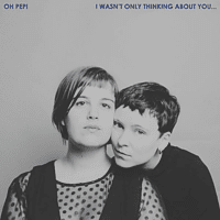Oh Pep! - I Wasn't Only Thinking About You... [CD]