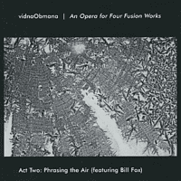 Vidna Obmana - An Opera For Fusion Works Act 2 [CD]