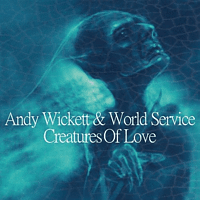Andy & World Service Wickett - Creatures Of Love [CD]