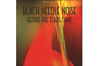 Black Needle Noise - Before The Tears Came [Vinyl]