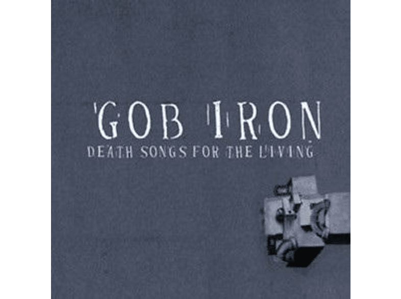 Gob Iron - DEATH SONGS FOR THE LIVING [Vinyl]