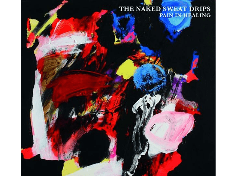 Naked Sweat Drips - Pain In Healing [Vinyl]