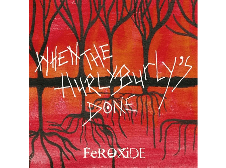 Feroxide - When The Hurly Burly's Done [CD]