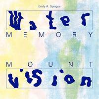 Emily A. Sprague - Water Memory/Mount Vision [CD]